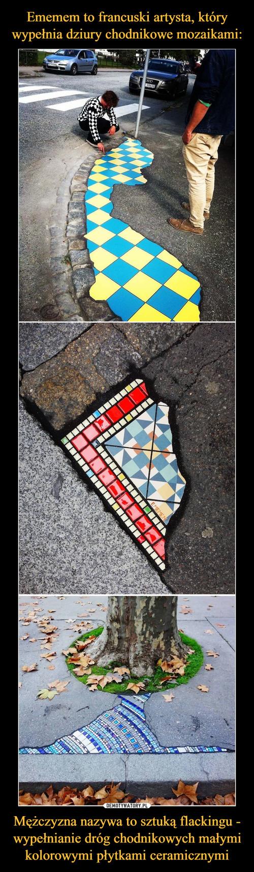 Ememem to francuski artysta, który wypełnia dziury chodnikowe mozaikami: Mężczyzna nazywa to sztuką flackingu - wypełnianie dróg chodnikowych małymi kolorowymi płytkami ceramicznymi