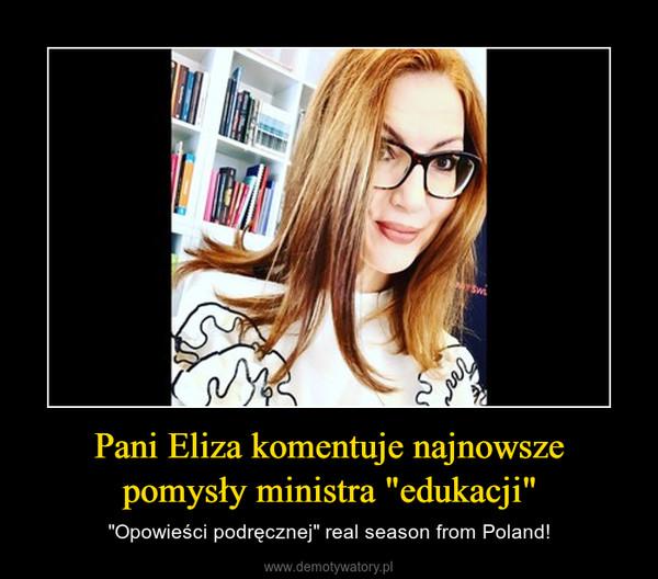 """Pani Eliza komentuje najnowsze pomysły ministra """"edukacji"""" – """"Opowieści podręcznej"""" real season from Poland!"""