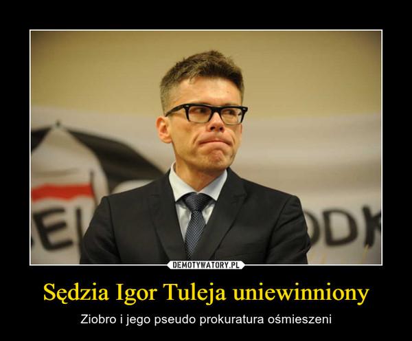 Sędzia Igor Tuleja uniewinniony – Ziobro i jego pseudo prokuratura ośmieszeni