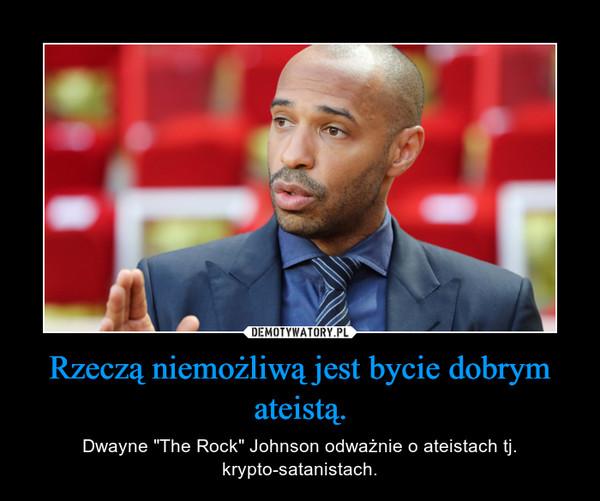 """Rzeczą niemożliwą jest bycie dobrym ateistą. – Dwayne """"The Rock"""" Johnson odważnie o ateistach tj. krypto-satanistach."""