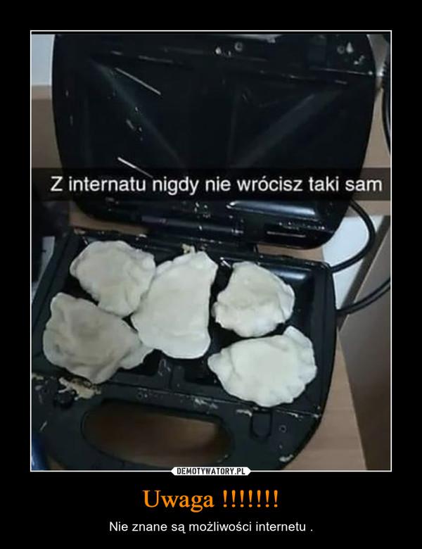 Uwaga !!!!!!! – Nie znane są możliwości internetu .
