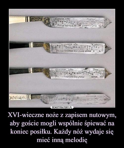 XVI-wieczne noże z zapisem nutowym, aby goście mogli wspólnie śpiewać na koniec posiłku. Każdy nóż wydaje się mieć inną melodię