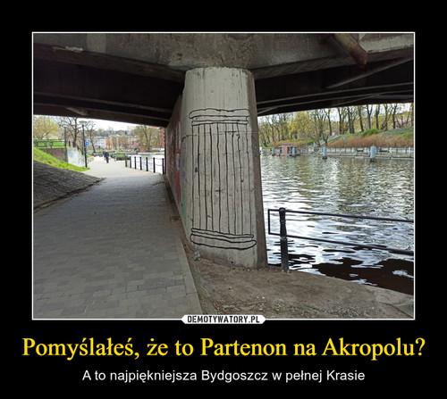 Pomyślałeś, że to Partenon na Akropolu?