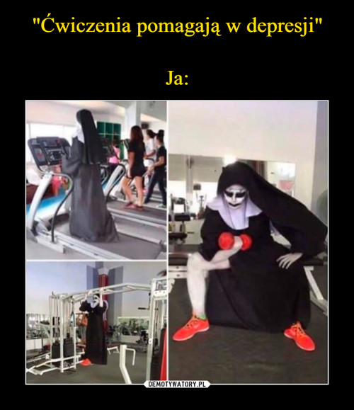 """""""Ćwiczenia pomagają w depresji""""  Ja:"""