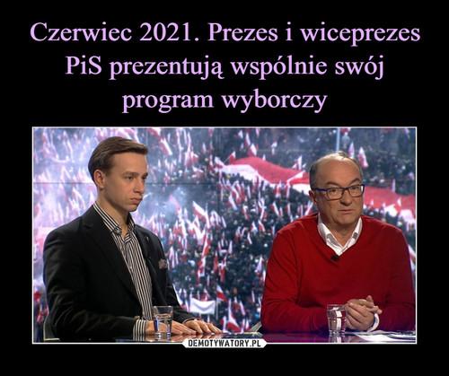 Czerwiec 2021. Prezes i wiceprezes PiS prezentują wspólnie swój program wyborczy