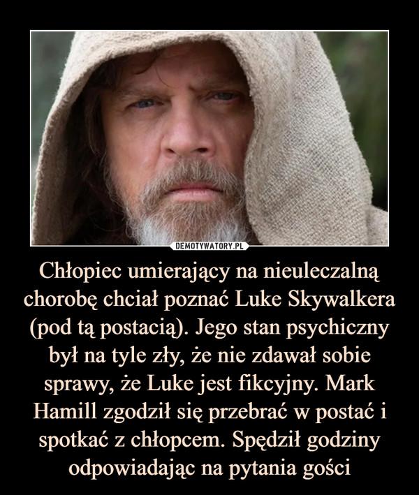 Chłopiec umierający na nieuleczalną chorobę chciał poznać Luke Skywalkera (pod tą postacią). Jego stan psychiczny był na tyle zły, że nie zdawał sobie sprawy, że Luke jest fikcyjny. Mark Hamill zgodził się przebrać w postać i spotkać z chłopcem. Spędził godziny odpowiadając na pytania gości –