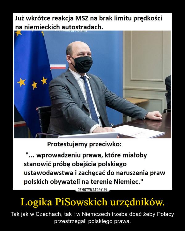 Logika PiSowskich urzędników. – Tak jak w Czechach, tak i w Niemczech trzeba dbać żeby Polacy przestrzegali polskiego prawa.