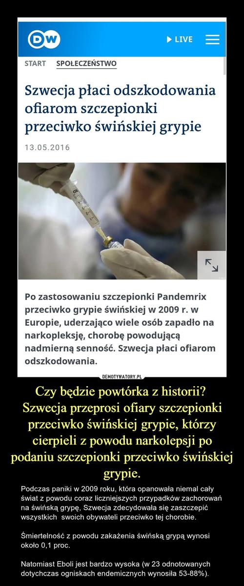 Czy będzie powtórka z historii?  Szwecja przeprosi ofiary szczepionki przeciwko świńskiej grypie, którzy cierpieli z powodu narkolepsji po podaniu szczepionki przeciwko świńskiej grypie.
