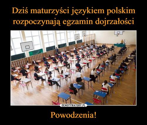 Dziś maturzyści językiem polskim rozpoczynają egzamin dojrzałości Powodzenia!