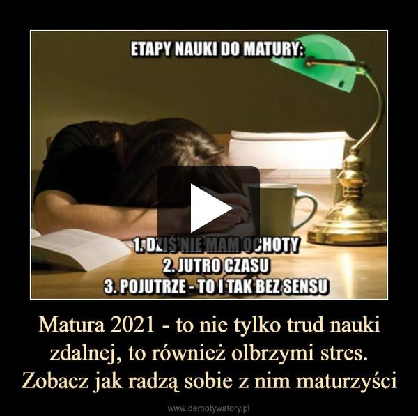 Matura 2021 - to nie tylko trud nauki zdalnej, to również olbrzymi stres. Zobacz jak radzą sobie z nim maturzyści –