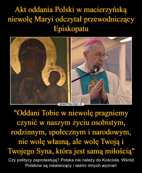 """""""Oddani Tobie w niewolę pragniemy czynić w naszym życiu osobistym, rodzinnym, społecznym i narodowym, nie wolę własną, ale wolę Twoją i Twojego Syna, która jest samą miłością"""" – Czy politycy zaprotestują? Polska nie należy do Kościoła. Wśród Polaków są niewierzący i wierni innych wyznań"""