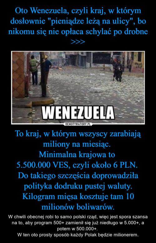 """Oto Wenezuela, czyli kraj, w którym dosłownie """"pieniądze leżą na ulicy"""", bo nikomu się nie opłaca schylać po drobne >>> To kraj, w którym wszyscy zarabiają miliony na miesiąc.  Minimalna krajowa to  5.500.000 VES, czyli około 6 PLN.  Do takiego szczęścia doprowadziła polityka dodruku pustej waluty. Kilogram mięsa kosztuje tam 10 milionów boliwarów."""