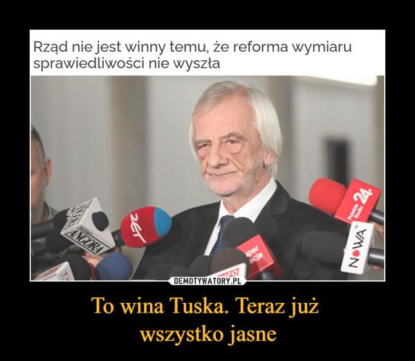 To wina Tuska. Teraz już wszystko jasne –  Rząd nie jest winny temu, że reforma wymiaru sprawiedliwości nie wyszła