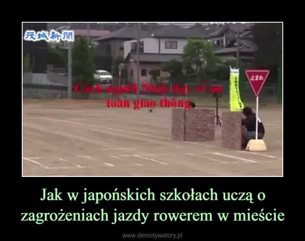 Jak w japońskich szkołach uczą o zagrożeniach jazdy rowerem w mieście –