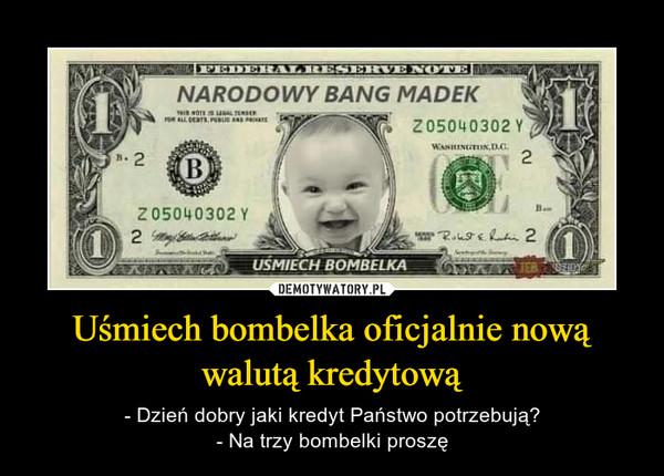 Uśmiech bombelka oficjalnie nową walutą kredytową