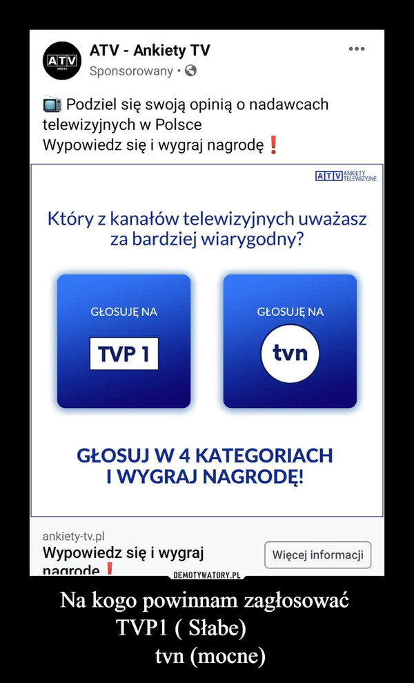 Na kogo powinnam zagłosować TVP1 ( Słabe)          tvn (mocne) –
