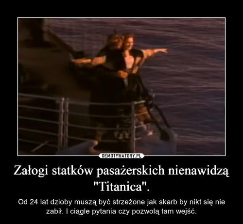 Załogi statków pasażerskich nienawidzą ''Titanica''.