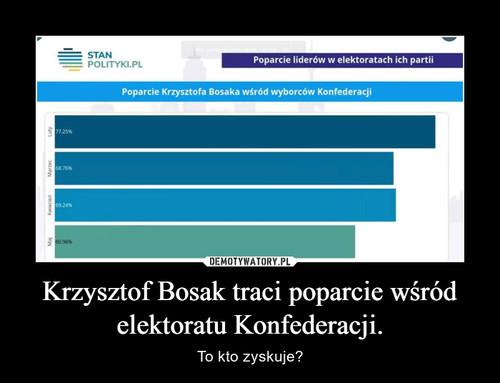 Krzysztof Bosak traci poparcie wśród elektoratu Konfederacji.