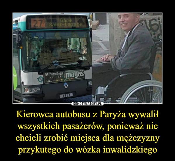 Kierowca autobusu z Paryża wywalił wszystkich pasażerów, ponieważ nie chcieli zrobić miejsca dla mężczyzny przykutego do wózka inwalidzkiego –