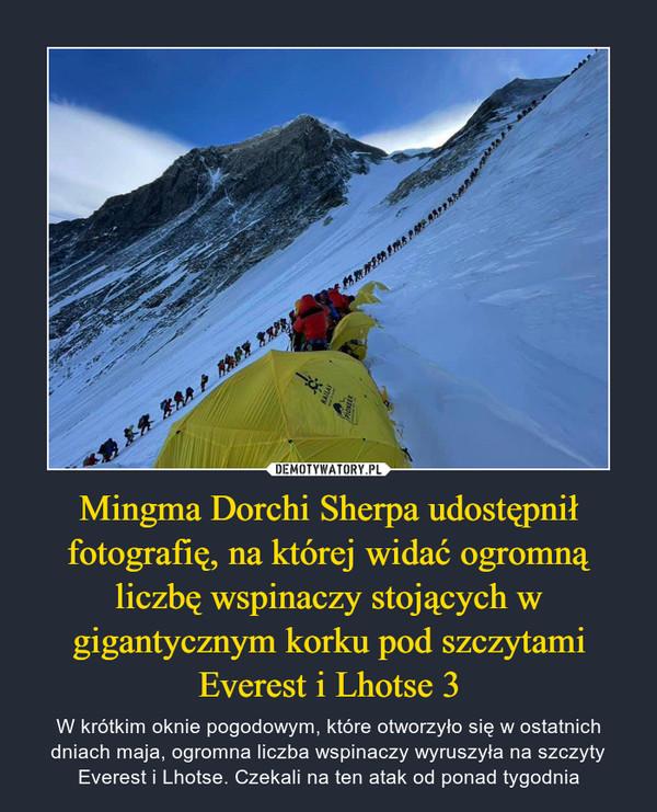 Mingma Dorchi Sherpa udostępnił fotografię, na której widać ogromną liczbę wspinaczy stojących w gigantycznym korku pod szczytami Everest i Lhotse 3 – W krótkim oknie pogodowym, które otworzyło się w ostatnich dniach maja, ogromna liczba wspinaczy wyruszyła na szczyty Everest i Lhotse. Czekali na ten atak od ponad tygodnia