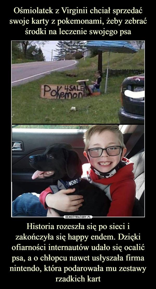Historia rozeszła się po sieci i zakończyła się happy endem. Dzięki ofiarności internautów udało się ocalić psa, a o chłopcu nawet usłyszała firma nintendo, która podarowała mu zestawyrzadkich kart –