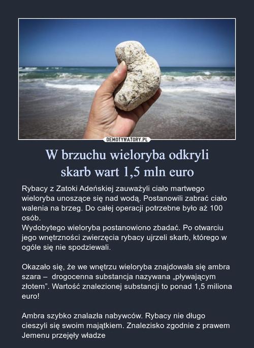 W brzuchu wieloryba odkryli skarb wart 1,5 mln euro