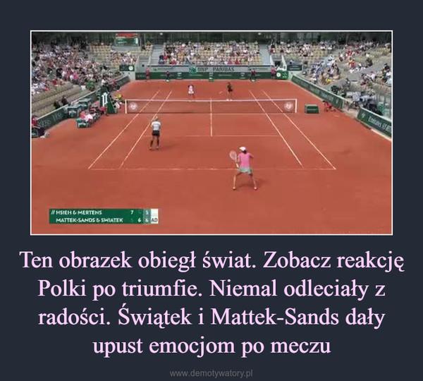 Ten obrazek obiegł świat. Zobacz reakcję Polki po triumfie. Niemal odleciały z radości. Świątek i Mattek-Sands dały upust emocjom po meczu –