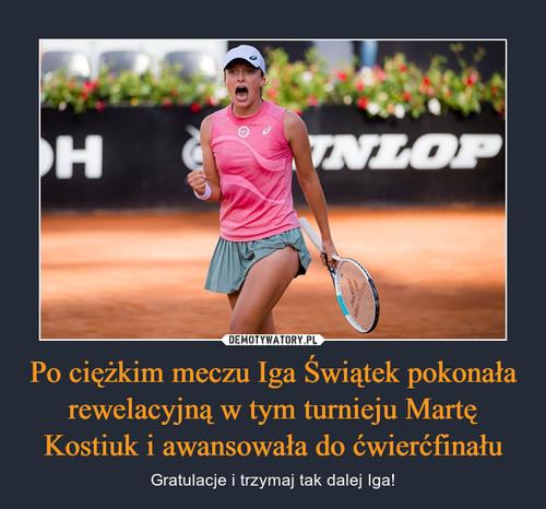 Po ciężkim meczu Iga Świątek pokonała rewelacyjną w tym turnieju Martę Kostiuk i awansowała do ćwierćfinału