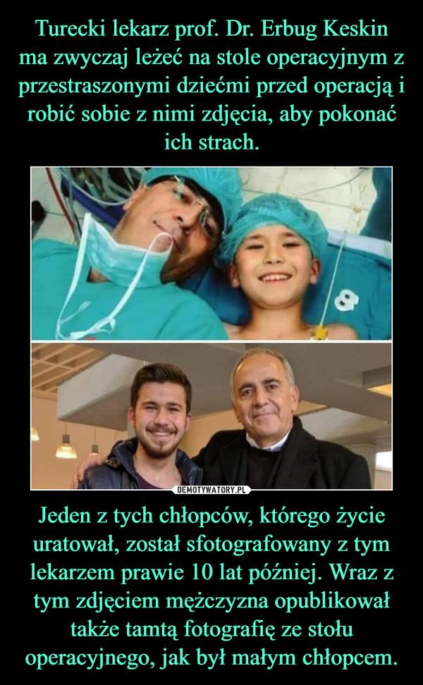 Jeden z tych chłopców, którego życie uratował, został sfotografowany z tym lekarzem prawie 10 lat później. Wraz z tym zdjęciem mężczyzna opublikował także tamtą fotografię ze stołu operacyjnego, jak był małym chłopcem. –