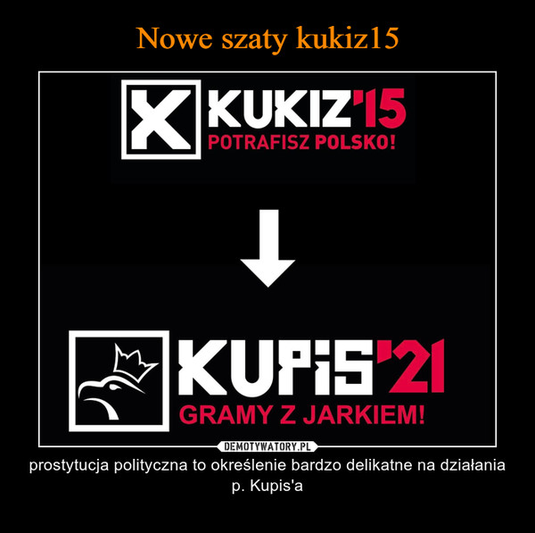– prostytucja polityczna to określenie bardzo delikatne na działania p. Kupis'a