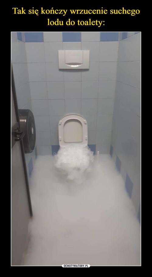 Tak się kończy wrzucenie suchego lodu do toalety: