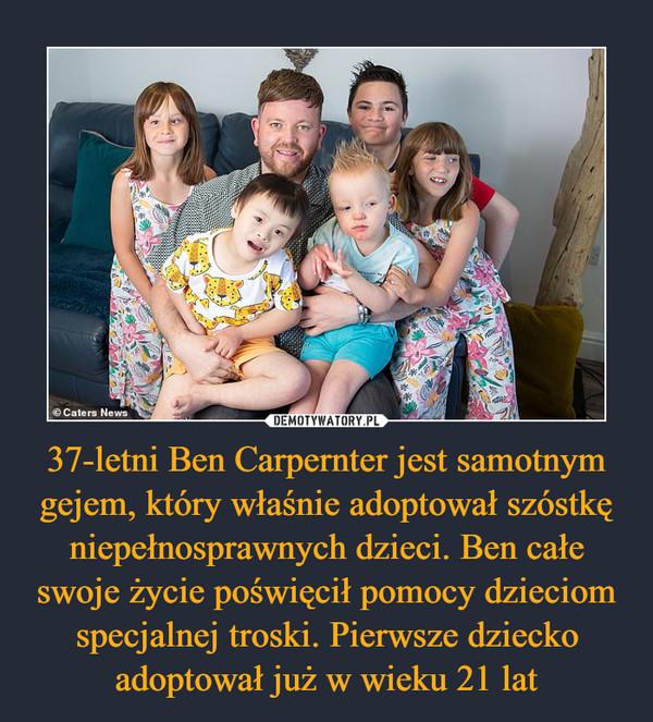 37-letni Ben Carpernter jest samotnym gejem, który właśnie adoptował szóstkę niepełnosprawnych dzieci. Ben całe swoje życie poświęcił pomocy dzieciom specjalnej troski. Pierwsze dziecko adoptował już w wieku 21 lat –