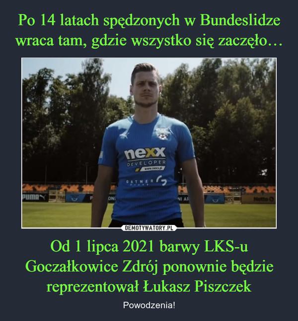 Od 1 lipca 2021 barwy LKS-u Goczałkowice Zdrój ponownie będzie reprezentował Łukasz Piszczek – Powodzenia!