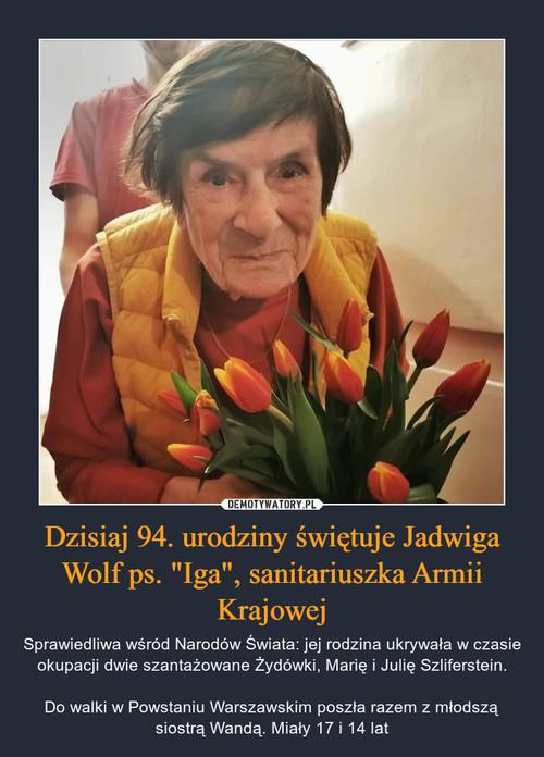 """Dzisiaj 94. urodziny świętuje Jadwiga Wolf ps. """"Iga"""", sanitariuszka Armii Krajowej"""