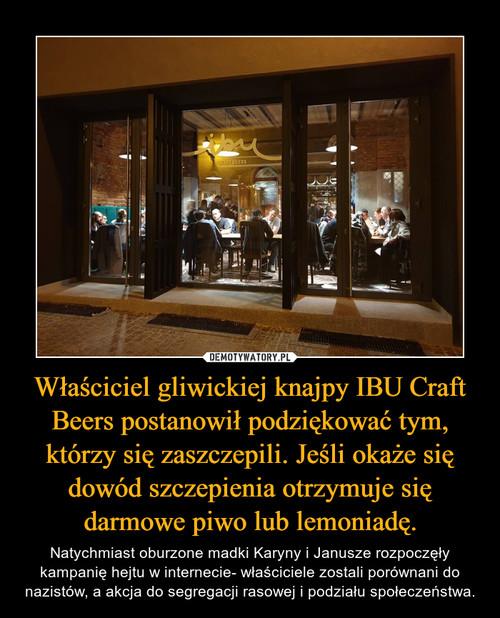 Właściciel gliwickiej knajpy IBU Craft Beers postanowił podziękować tym, którzy się zaszczepili. Jeśli okaże się dowód szczepienia otrzymuje się darmowe piwo lub lemoniadę.