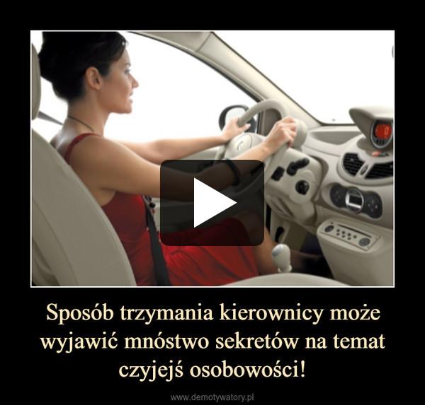 Sposób trzymania kierownicy może wyjawić mnóstwo sekretów na temat czyjejś osobowości! –