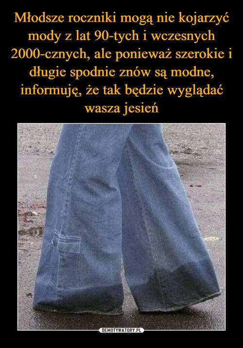 Młodsze roczniki mogą nie kojarzyć mody z lat 90-tych i wczesnych 2000-cznych, ale ponieważ szerokie i długie spodnie znów są modne, informuję, że tak będzie wyglądać wasza jesień