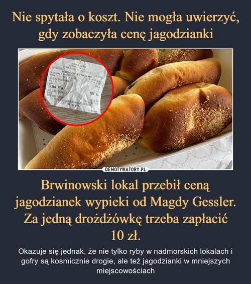 Nie spytała o koszt. Nie mogła uwierzyć, gdy zobaczyła cenę jagodzianki Brwinowski lokal przebił ceną jagodzianek wypieki od Magdy Gessler. Za jedną drożdżówkę trzeba zapłacić 10 zł.