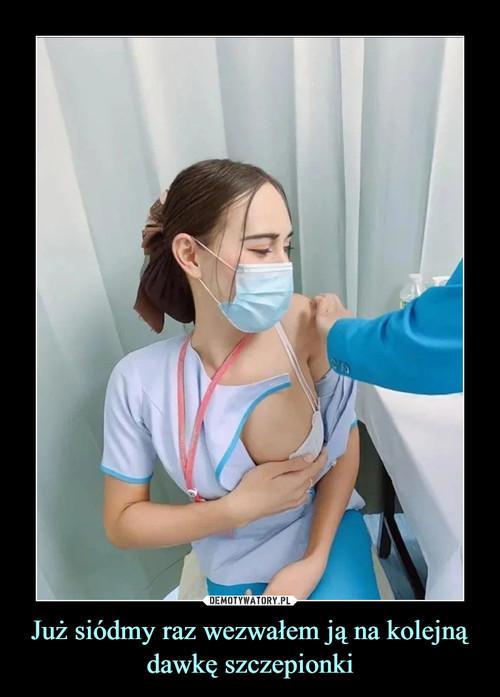 Już siódmy raz wezwałem ją na kolejną dawkę szczepionki