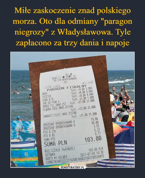 """Miłe zaskoczenie znad polskiego morza. Oto dla odmiany """"paragon niegrozy"""" z Władysławowa. Tyle zapłacono za trzy dania i napoje"""