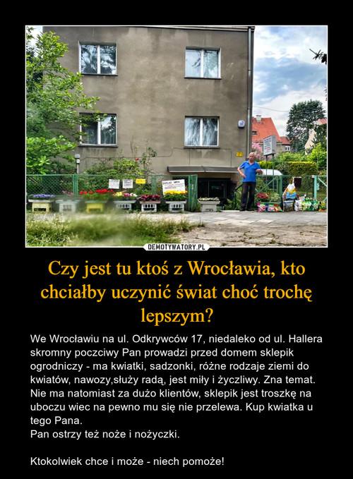 Czy jest tu ktoś z Wrocławia, kto chciałby uczynić świat choć trochę lepszym?