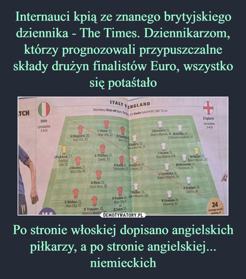Internauci kpią ze znanego brytyjskiego dziennika - The Times. Dziennikarzom, którzy prognozowali przypuszczalne składy drużyn finalistów Euro, wszystko się potaśtało Po stronie włoskiej dopisano angielskich piłkarzy, a po stronie angielskiej... niemieckich