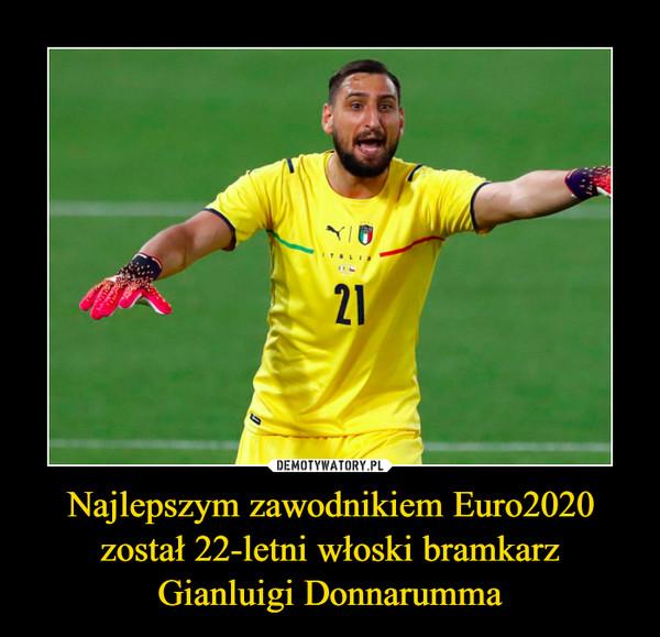 Najlepszym zawodnikiem Euro2020 został 22-letni włoski bramkarz Gianluigi Donnarumma –