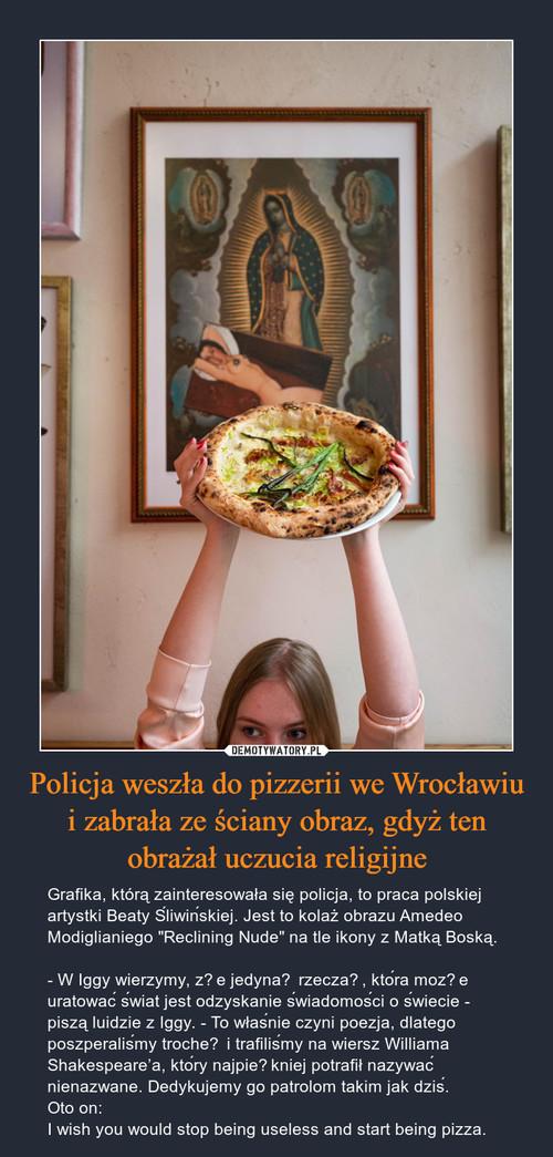 Policja weszła do pizzerii we Wrocławiu i zabrała ze ściany obraz, gdyż ten obrażał uczucia religijne
