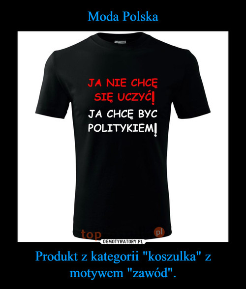 "Moda Polska Produkt z kategorii ""koszulka"" z motywem ""zawód""."
