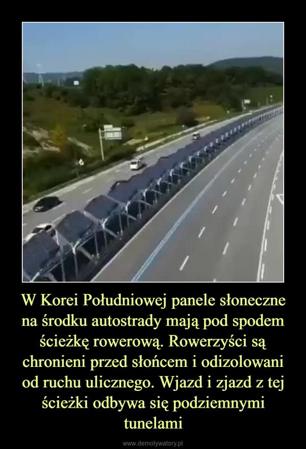 W Korei Południowej panele słoneczne na środku autostrady mają pod spodem ścieżkę rowerową. Rowerzyści są chronieni przed słońcem i odizolowani od ruchu ulicznego. Wjazd i zjazd z tej ścieżki odbywa się podziemnymi tunelami –