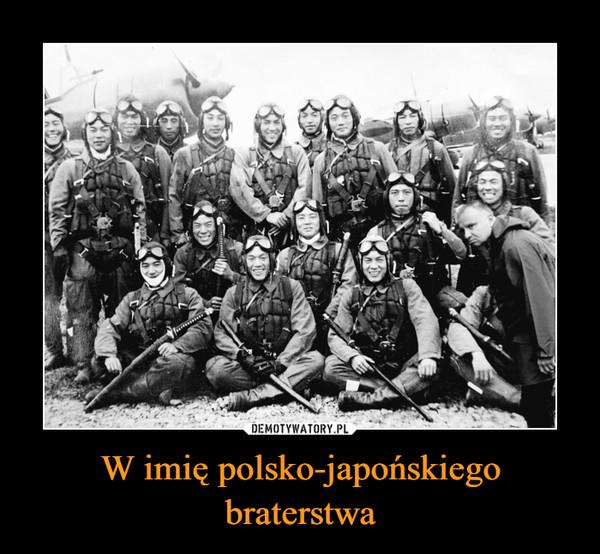 W imię polsko-japońskiego braterstwa –