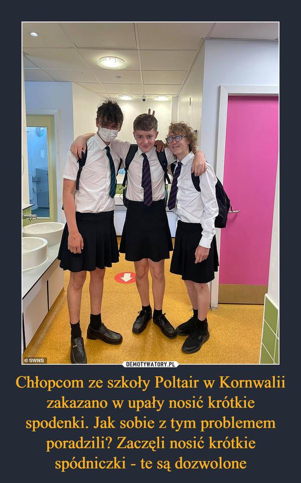 Chłopcom ze szkoły Poltair w Kornwalii zakazano w upały nosić krótkie spodenki. Jak sobie z tym problemem poradzili? Zaczęli nosić krótkie spódniczki - te są dozwolone –