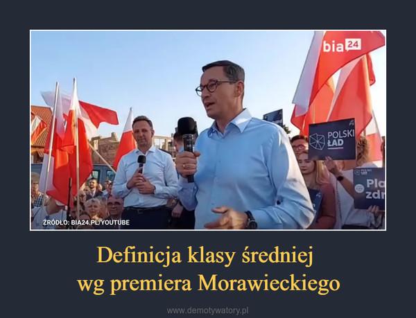 Definicja klasy średniej wg premiera Morawieckiego –