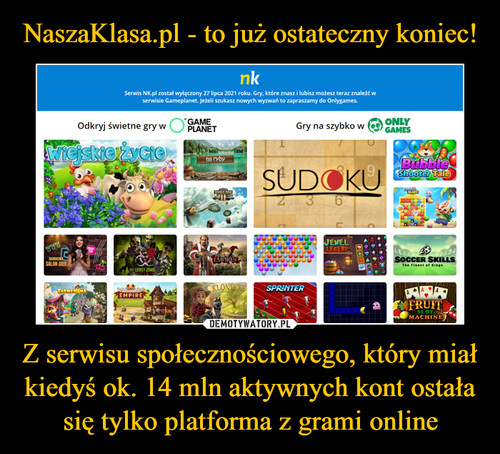 NaszaKlasa.pl - to już ostateczny koniec! Z serwisu społecznościowego, który miał kiedyś ok. 14 mln aktywnych kont ostała się tylko platforma z grami online